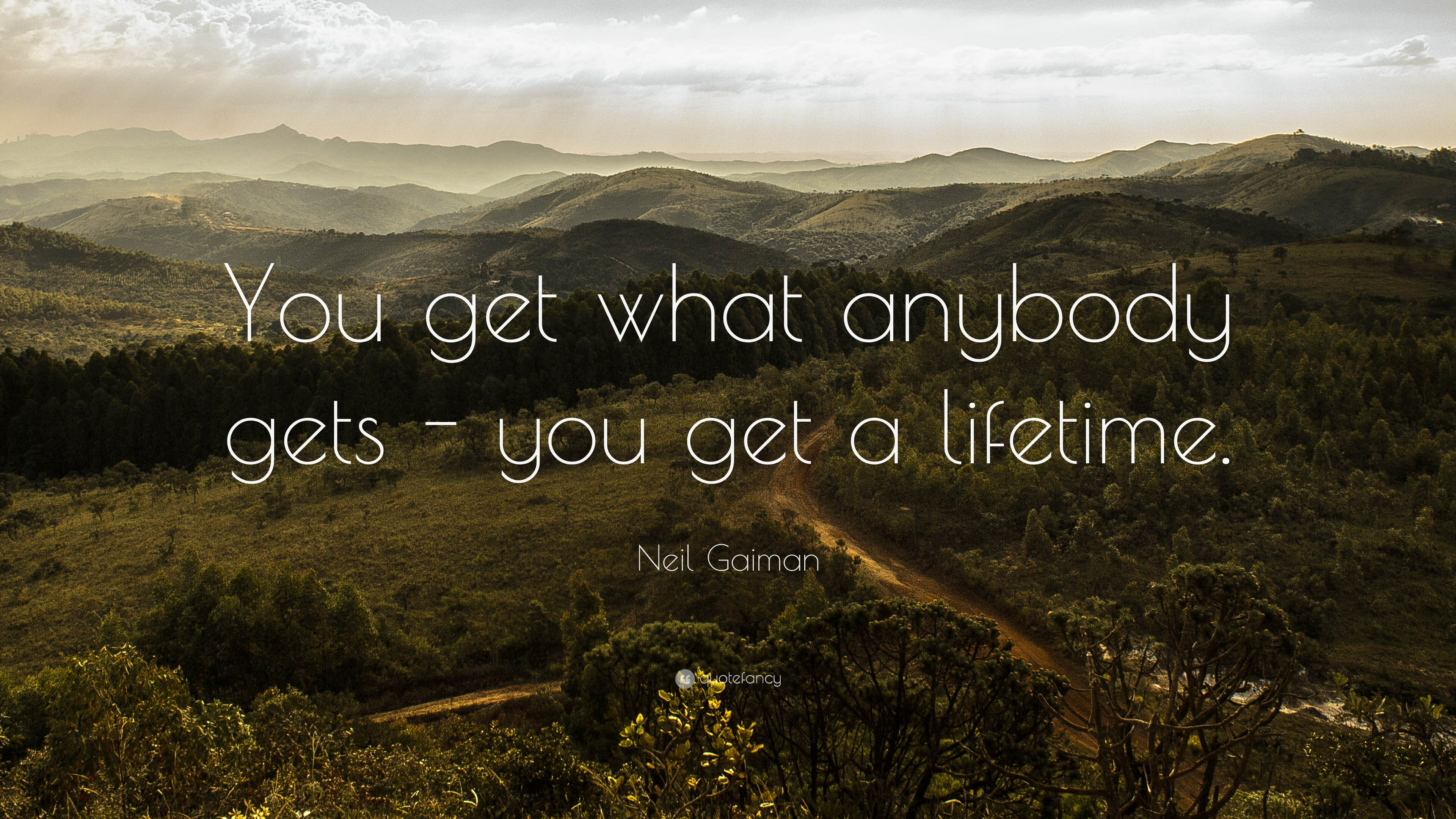 10992-neil-gaiman-quote-you-get-what-anybody-gets-you-get-a-lifetime